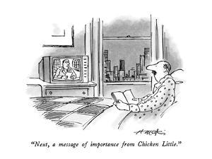 """""""Next, a message of importance from Chicken Little."""" - New Yorker Cartoon by Henry Martin"""