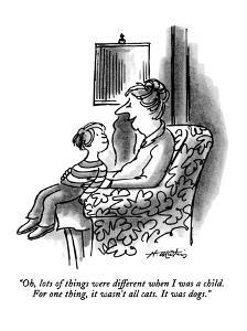 """Oh, lots of things were different when I was a child.  For one thing, it ?"" - New Yorker Cartoon by Henry Martin"