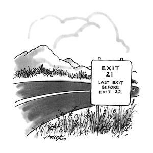 Road sign that reads 'Exit 21, last exit before exit 22'. - New Yorker Cartoon by Henry Martin