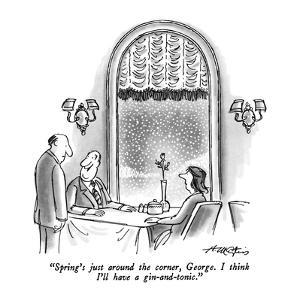 """Spring's just around the corner, George.  I think I'll have a gin-and-ton?"" - New Yorker Cartoon by Henry Martin"