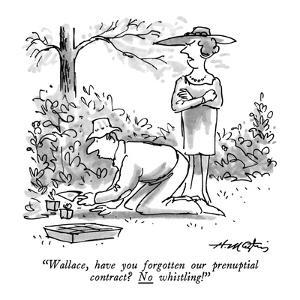 """""""Wallace, have you forgotten our prenuptial contract?  No whistling!"""" - New Yorker Cartoon by Henry Martin"""