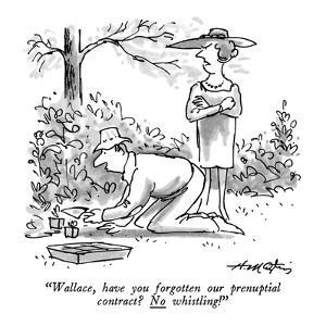 """Wallace, have you forgotten our prenuptial contract?  No whistling!"" - New Yorker Cartoon by Henry Martin"