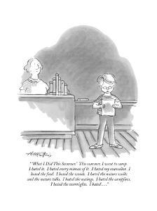 """ 'What I Did This Summer.' This summer, I went to camp. I hated it. I hat?"" - New Yorker Cartoon by Henry Martin"