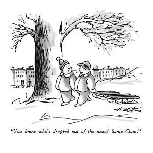 """You know who's dropped out of the news?  Santa Claus."" - New Yorker Cartoon by Henry Martin"
