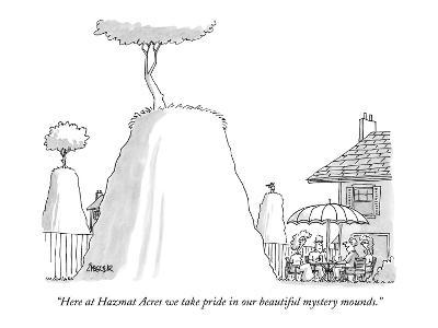 """""""Here at Hazmat Acres we take pride in our beautiful mystery mounds."""" - New Yorker Cartoon-Jack Ziegler-Premium Giclee Print"""