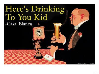 Here's Drinking to You Kid--Art Print