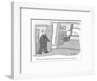 """""""Hey, honey! I thought of something else you can put on your restraining o…"""" - New Yorker Cartoon-Peter C. Vey-Framed Premium Giclee Print"""