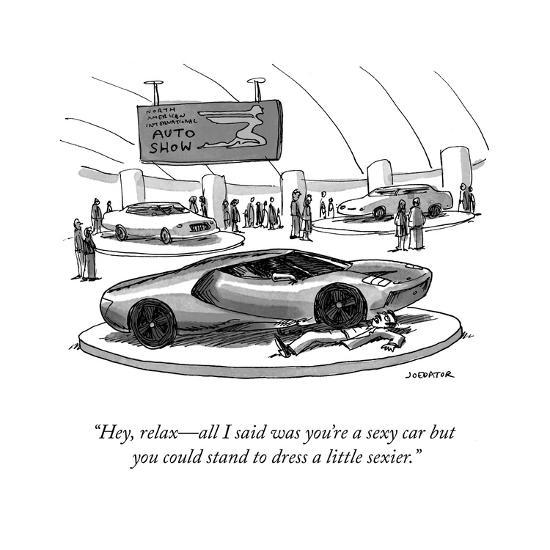 """""""Hey, relax?all I said was you're a sexy car but you could stand to dress ?"""" - Cartoon-Joe Dator-Premium Giclee Print"""
