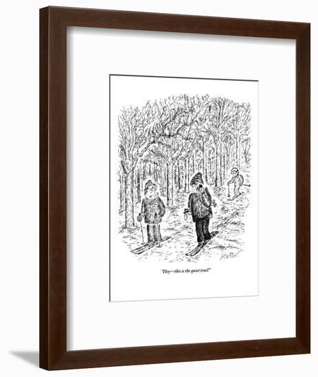 """Hey?this is the quiet trail!"" - New Yorker Cartoon-Edward Koren-Framed Premium Giclee Print"