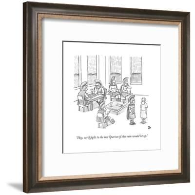 """""""Hey, we'd fight to the last Spartan if this rain would let up."""" - New Yorker Cartoon-Paul Noth-Framed Premium Giclee Print"""