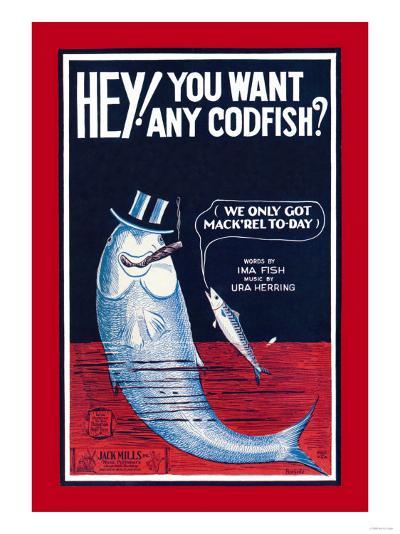 Hey! You Want Any Codfish?--Art Print