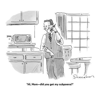 """Hi, Mom?did you get my subpoena?"" - Cartoon-Danny Shanahan-Premium Giclee Print"