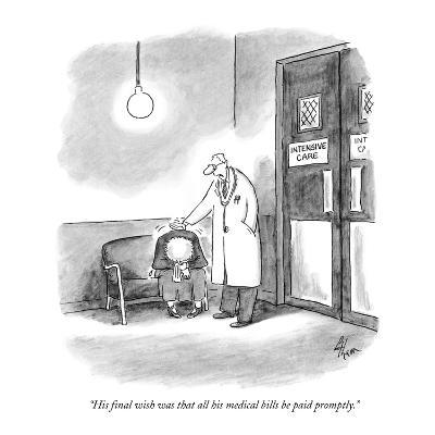 """""""His final wish was that all his medical bills be paid promptly."""" - New Yorker Cartoon-Frank Cotham-Premium Giclee Print"""