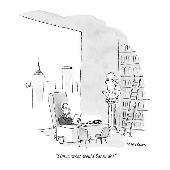 """Hmm, what would Satan do?"" - New Yorker Cartoon-Pat Byrnes-Premium Giclee Print"