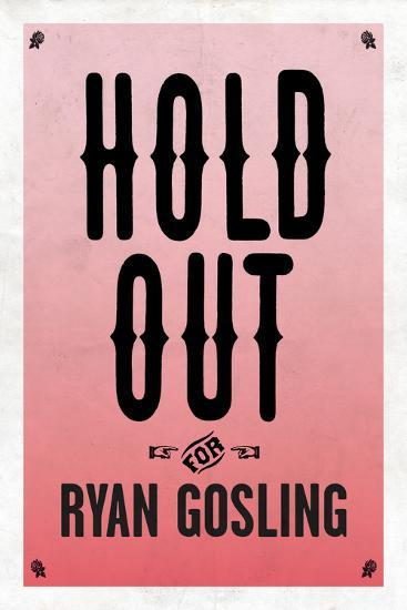 Hold Out For Ryan Gosling--Art Print