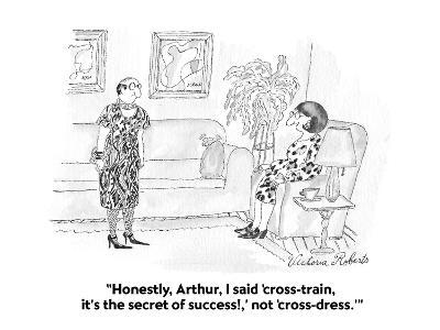 """Honestly, Arthur, I said 'cross-train, it's the secret of success!,' not ?"" - Cartoon-Victoria Roberts-Premium Giclee Print"