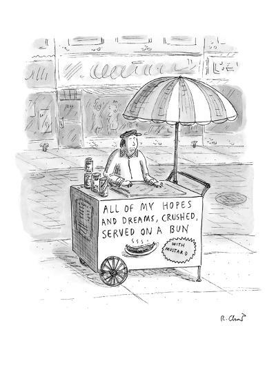 Hot dog vendor with sign on cart that reads, 'All of my Hopes and Dreams, ? - New Yorker Cartoon-Roz Chast-Premium Giclee Print