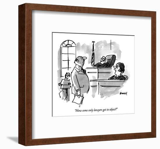 """""""How come only lawyers get to object?"""" - New Yorker Cartoon-Frank Modell-Framed Premium Giclee Print"""