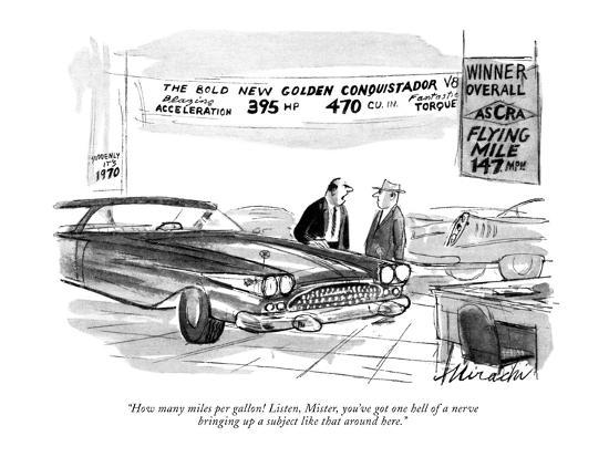 """How many miles per gallon! Listen, Mister, you've got one hell of a nerve?"" - New Yorker Cartoon-Joseph Mirachi-Premium Giclee Print"