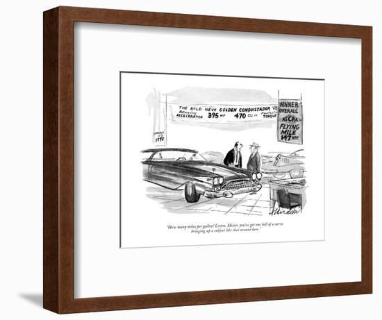 """How many miles per gallon! Listen, Mister, you've got one hell of a nerve?"" - New Yorker Cartoon-Joseph Mirachi-Framed Premium Giclee Print"