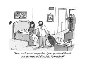 """""""How much are we supposed to tip the guy who followed us to our room and f?"""" - New Yorker Cartoon"""