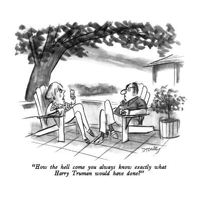 """""""How the hell come you always know exactly what Harry Truman would have do?"""" - New Yorker Cartoon-Donald Reilly-Premium Giclee Print"""