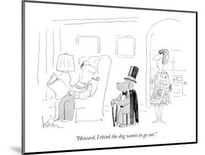 """""""Howard, I think the dog wants to go out."""" - New Yorker Cartoon-Arnie Levin-Mounted Print"""