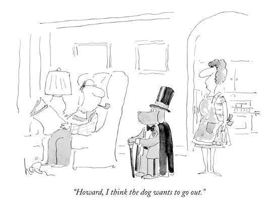 Howard I Think The Dog Wants To Go Out New Yorker Cartoon Premium Giclee Print Arnie Levin Art Com