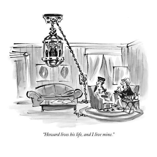 """Howard lives his life, and I live mine."" - New Yorker Cartoon-Lee Lorenz-Premium Giclee Print"