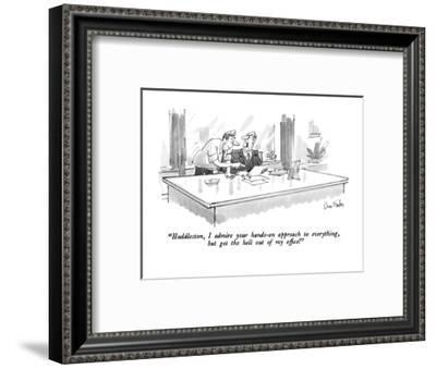 """""""Huddleston, I admire your hands-on approach to everything, but get the he?"""" - New Yorker Cartoon-Dana Fradon-Framed Premium Giclee Print"""