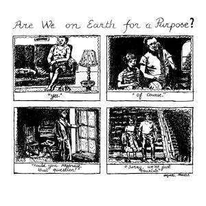 Are We on Earth for a Purpose? - New Yorker Cartoon by Huguette Martel