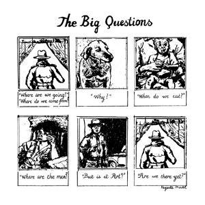 The Big Questions - New Yorker Cartoon by Huguette Martel