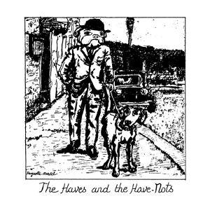 The Haves and the Have-Nots - New Yorker Cartoon by Huguette Martel