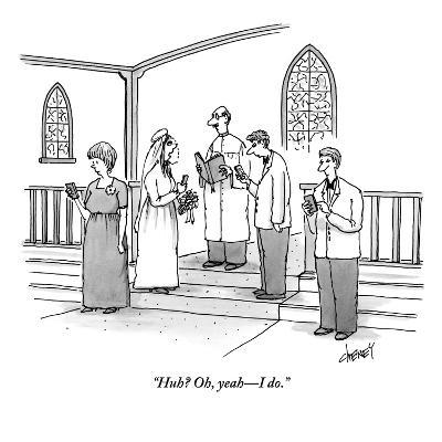 """""""Huh? Oh, yeah?I do."""" - New Yorker Cartoon-Tom Cheney-Premium Giclee Print"""