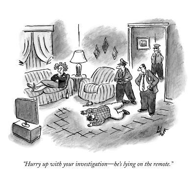 """""""Hurry up with your investigation?he's lying on the remote."""" - New Yorker Cartoon-Frank Cotham-Premium Giclee Print"""
