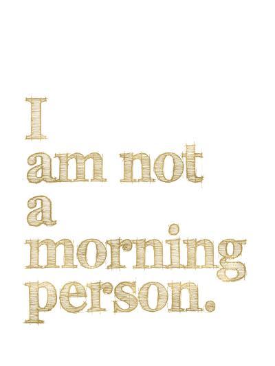 I Am Not Morning Person Golden White-Amy Brinkman-Art Print