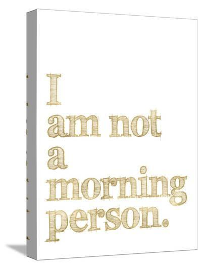 I Am Not Morning Person Golden White-Amy Brinkman-Stretched Canvas Print