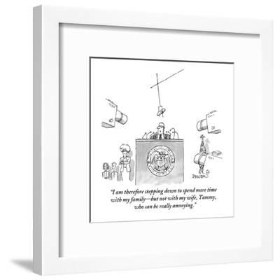 """""""I am therefore stepping down to spend more time with my family?but not wi?-Jack Ziegler-Framed Premium Giclee Print"""