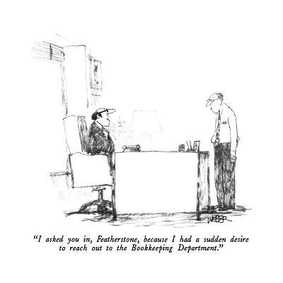 """""""I asked you in, Featherstone, because I had a sudden desire to reach out ?"""" - New Yorker Cartoon-Robert Weber-Premium Giclee Print"""
