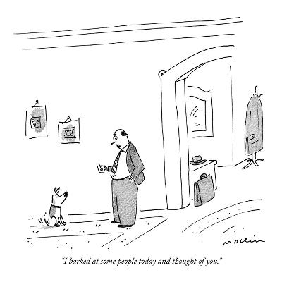"""""""I barked at some people today and thought of you."""" - New Yorker Cartoon-Michael Maslin-Premium Giclee Print"""