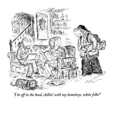 """""""I be off in the hood, chillin' with my homeboys, white folks!"""" - New Yorker Cartoon-Edward Koren-Premium Giclee Print"""