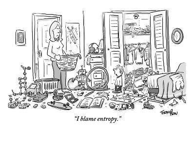 """I blame entropy."" - New Yorker Cartoon-Mark Thompson-Premium Giclee Print"
