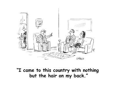 """""""I came to this country with nothing but the hair on my back."""" - Cartoon-David Sipress-Premium Giclee Print"""