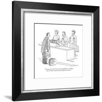 """I can get you to San Francisco through Dallas via Atlanta, but we'd have ?"" - New Yorker Cartoon-Danny Shanahan-Framed Premium Giclee Print"