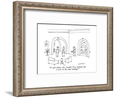 """""""I can't believe this, Lucille!  Your husband and I were in the same marri?"""" - New Yorker Cartoon-Michael Maslin-Framed Premium Giclee Print"""