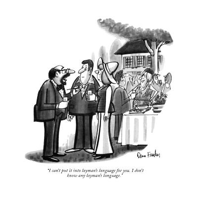 """I can't put it into layman's language for you. I don't know any layman's ?"" - New Yorker Cartoon-Dana Fradon-Premium Giclee Print"