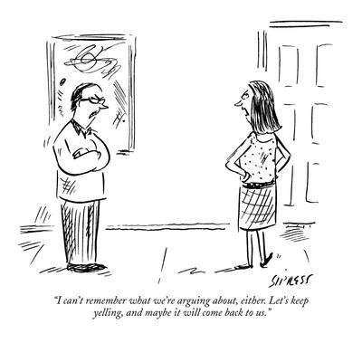 """I can't remember what we're arguing about, either. Let's keep yelling, an?"" - New Yorker Cartoon-David Sipress-Premium Giclee Print"
