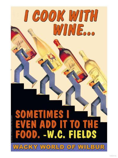 I Cook with Wine, Sometimes I Even Add It to the Food--Art Print