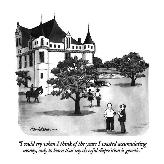"""""""I could cry when I think of the years I wasted accumulating money, only t?"""" - New Yorker Cartoon-J.B. Handelsman-Premium Giclee Print"""