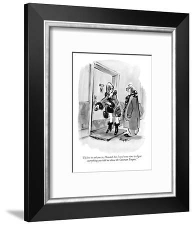 """""""I'd love to ask you in, Howard, but I need some time to digest everything?"""" - New Yorker Cartoon-Lee Lorenz-Framed Premium Giclee Print"""